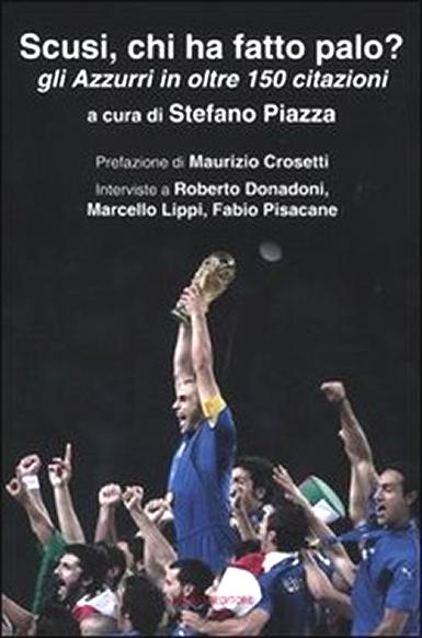 Stefano Piazza, Scusi, chi ha fatto palo?Gli Azzurri in oltre 150 citazioni (Barbera)